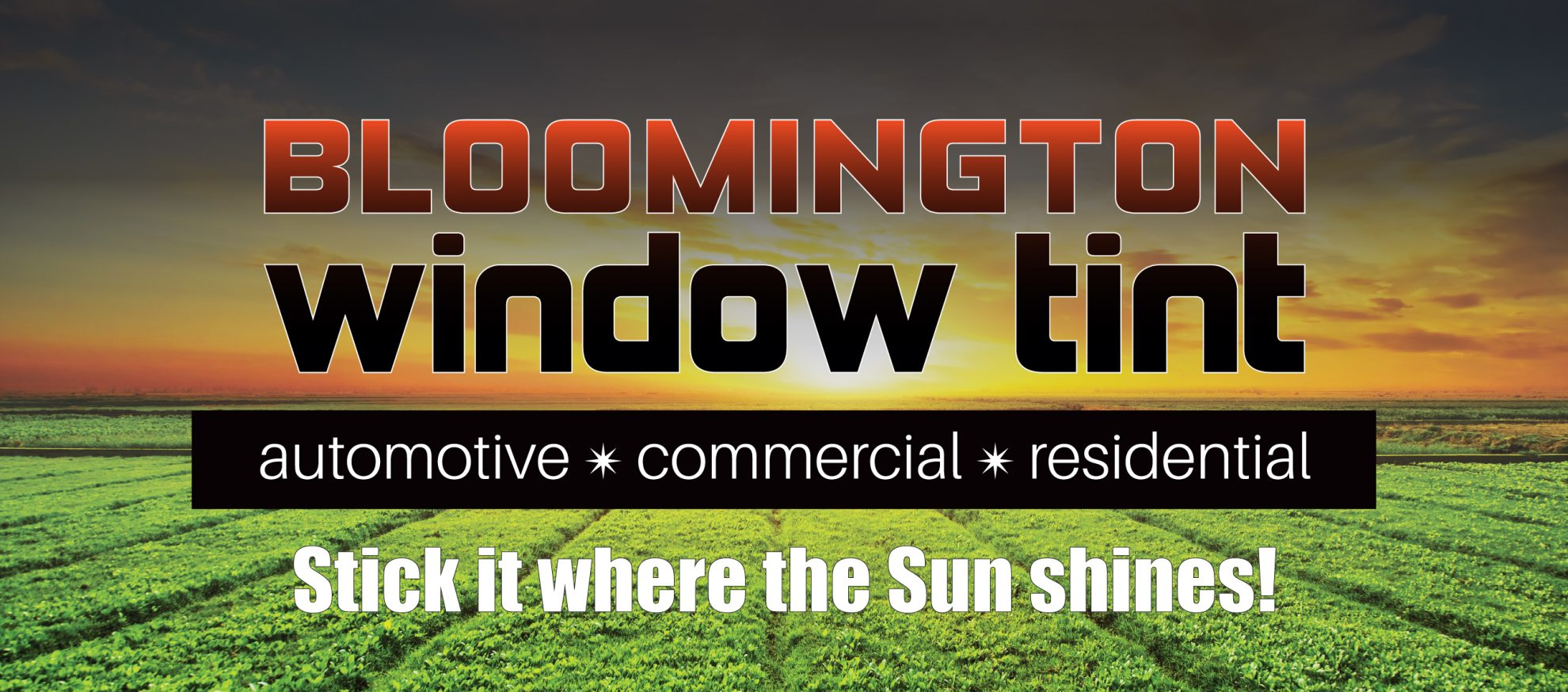 Bloomington Window Tint - Automotive, Commercial, & Residential. Stick it where the Sun shines!